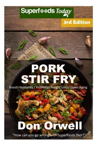 Pork Stir Fry: Over 60 Quick & Easy Gluten Free Low Cholesterol Whole Foods Recipes full of Antioxidants & Phytochemicals (Volume 3) by Don Orwell