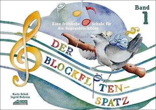 Der Blockflötenspatz: Eine fröhliche Schule für die Sopranblockflöte, Bd. 1