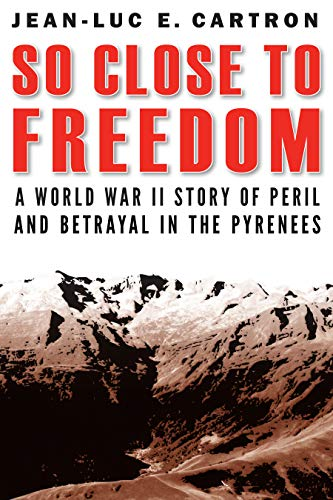 Image of So Close to Freedom: A World War II Story of Peril and Betrayal in the Pyrenees