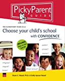 Picky Parent Guide: Choose Your Child's School With Confidence, the Elementary Years, K-6