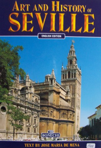 Art and History of SEVILLE [ English Edition, 1999 ] Text by Jose Maria De Mena; University Professor at the Royal Academy of History and Fine Arts of San Francisco