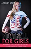 Football for Girls: A Women's Guide To Understanding The Game In Less Than One Hour (Back to Basics Book 1)
