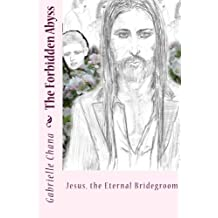 Jesus, the Eternal Bridegroom: The Forbidden Abyss: Part Two (Volume 2)