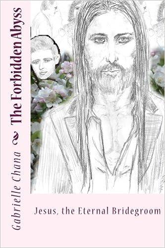 Jesus The Eternal Bridegroom The Forbidden Abyss Part Two Volume