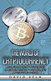 The World of Cryptocurrency: A Guide to Understanding the Highly Profitable Investing of Digital Currency and its Future Potential