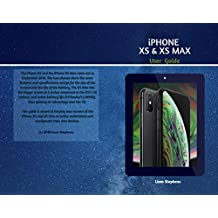 iPhone XS and XS Max User Guide: Learn how to use the new iPhone XS and XS Max with this Guide