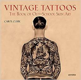 76cda429b Vintage Tattoos: The Book of Old-School Skin Art: Carol Clerk:  9780789318244: Amazon.com: Books