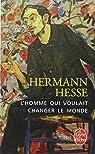 L'homme qui voulait changer le monde par Hesse