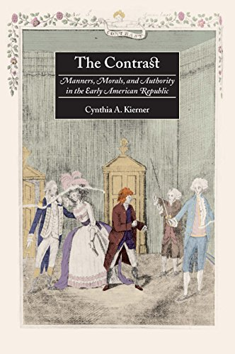 The Contrast: Manners, Morals, and Authority in the Early American Republic by Royall Tyler Cynthia A Kierner