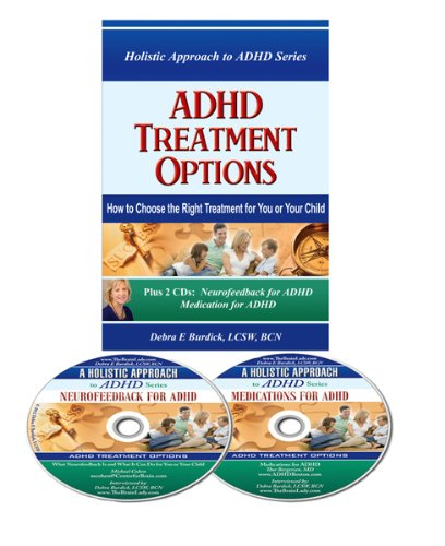 ADHD Treatment Options. How to Choose the Right Treatment for You or Your Child. Book and 2 CDs by Debra E. Burdick (2012-05-04)