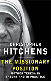 The Missionary Position: Mother Teresa in Theory and Practice (English Edition)