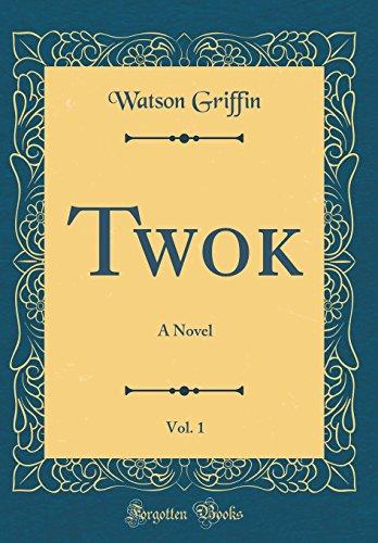 Twok, Vol. 1: A Novel (Classic Reprint) (Twok Star)