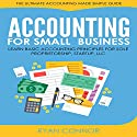 Accounting for Small Business: The Ultimate Business Accounting Made Simple for Startup, Sole Proprietorship, LLC Audiobook by Ryan Connor Narrated by Alfred Blake