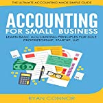 Accounting for Small Business: The Ultimate Business Accounting Made Simple for Startup, Sole Proprietorship, LLC | Ryan Connor