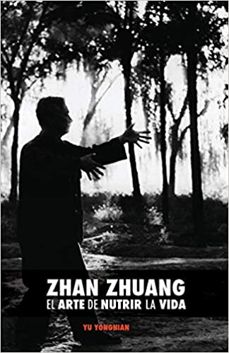 Zhan Zhuang: El Arte de Nutrir la Vida: El Poder de la ...