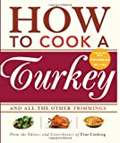 How to Cook a Turkey, Editors of Fine Cooking, 1561589594