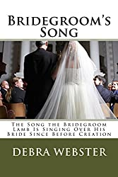 Bridegroom's Song: The Song The Bridegroom Lamb is Singing Over His Bride Since Creation