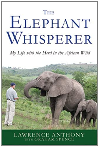 The Elephant Whisperer: My Life With The Herd In The African Wild, Lawrence Anthony