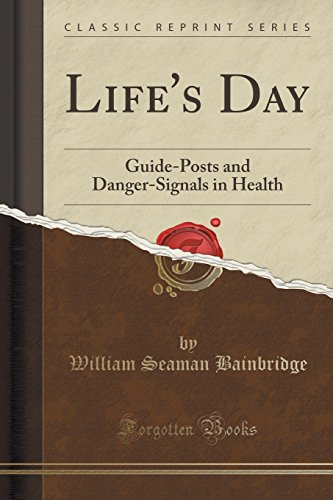 Life's Day: Guide-Posts and Danger-Signals in Health (Classic Reprint)
