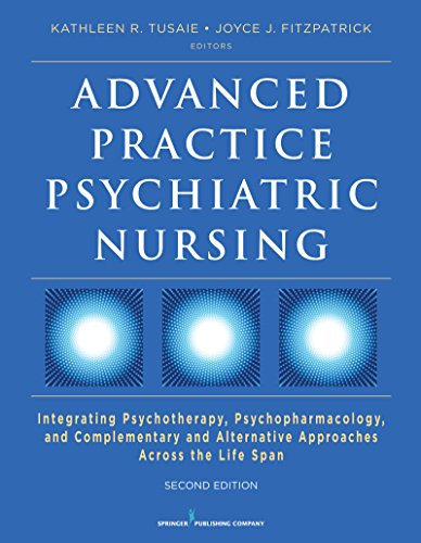 Advanced Practice Psychiatric Nursing, Second Edition: Integrating Psychotherapy, Psychopharmacology, and Complementary and Alternative Approaches Across the Life Span by Springer Publishing Company