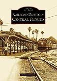 Railroad Depots of Central Florida, Michael Mulligan, 0738553905