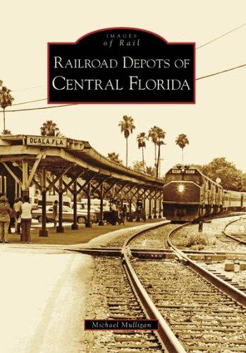Railroad Depots of Central Florida (Images of Rail: Florida) pdf