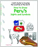 How to Draw Peru's Sights and Symbols, Cindy Fazzi, 1404227407