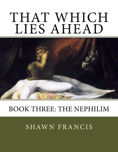 That Which Lies Ahead: Book Three: The Nephilim (That Which Lies Upon) (Volume 3)