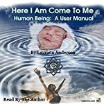 Here I Am Come to Me: Human Being: A User Manual | Lavrieta Anderson