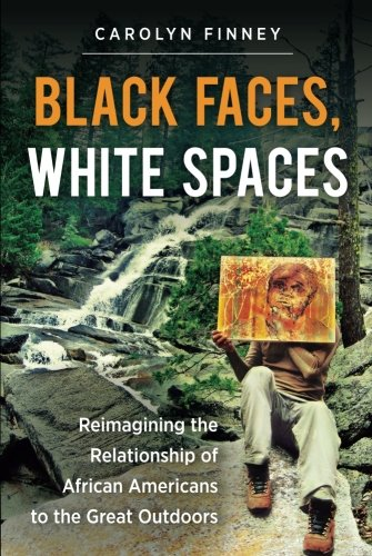 Search : Black Faces, White Spaces: Reimagining the Relationship of African Americans to the Great Outdoors