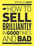img - for How to sell brilliantly in good times and bad by Nicholas Bate (2010-08-24) book / textbook / text book