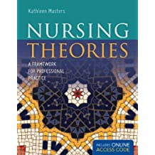 Nursing Theories: A Framework for Professional Practice (Masters, Nursing Theories)