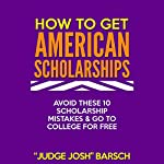 How to Win American Scholarships: Avoid These 10 Mistakes & Go to College for Free! | Josh Barsch