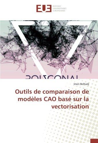 Outils de comparaison de modèles CAO basé sur la vectorisation (French Edition) pdf