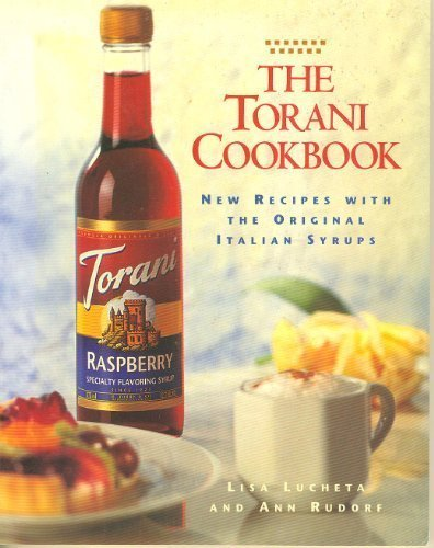 The Torani Cookbook: Cooking with Italian Flavoring Syrups