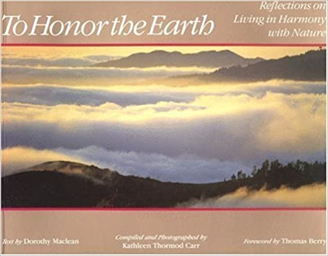 To Honor the Earth: Reflections on Living in Harmony with Nature by Dorothy Maclean (1991-12-31)
