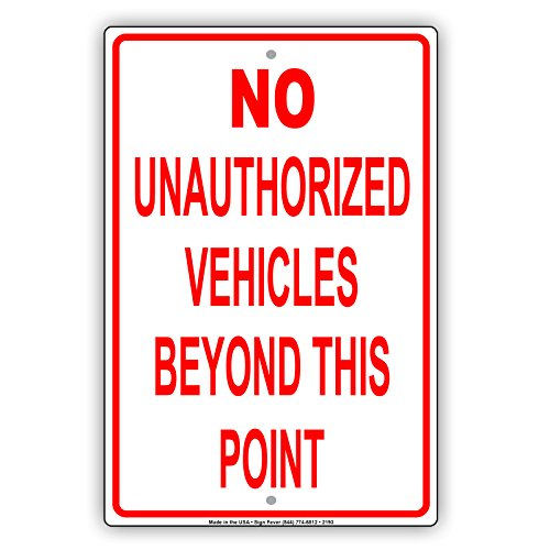 No Unauthorized Vehicles Beyond This Point Restriction Alert Caution Warning Notice Aluminum Metal Tin 18