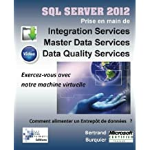 Sql Server 2012. Prise en main de Integration Services, Master Data Services, Data Quality services: Comment alimenter un entrepot de donnees ?