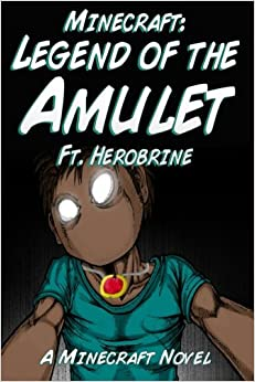 Minecraft: The Legend of the Amulet Ft. Herobrine - A Minecraft Novel