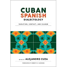 Cuban Spanish Dialectology: Variation, Contact, and Change (Georgetown Studies in Spanish Linguistics)
