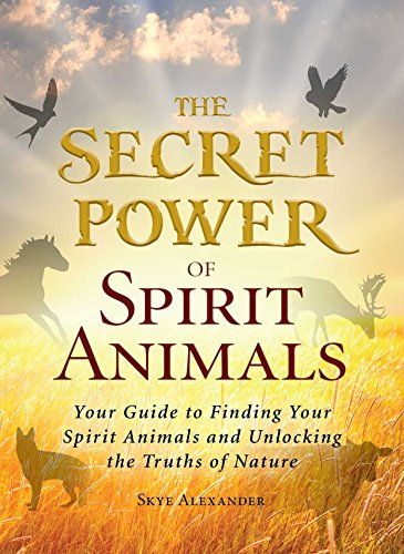 - The Secret Power of Spirit Animals: Your Guide to Finding Your Spirit Animals and Unlocking the Truths of Nature