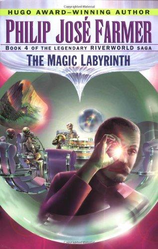 The Magic Labyrinth (Riverworld Saga, Book 4)