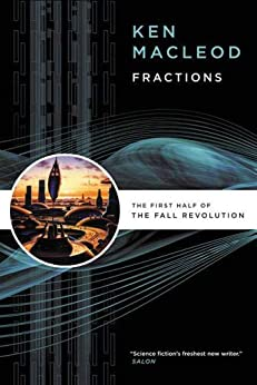 Fractions: The First Half of The Fall Revolution by [MacLeod, Ken]