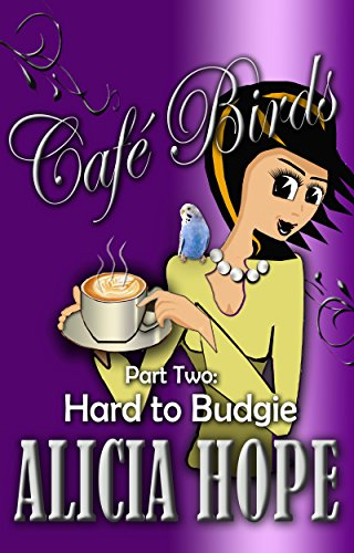 Book: Cafe Birds - Hard to Budgie (The Cafe Birds Book 2) by Alicia Hope