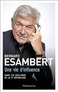 Une vie d'influence. Dans les coulisses de la Ve République par Bernard Esambert