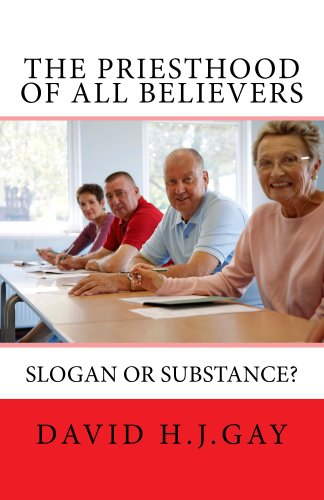 The Priesthood of All Believers: Slogan or Substance? by [H.J.Gay, David]