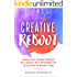 Creative Reboot: Unlock Your Creative Potential for a Deeper, More Meaningful Life in Less than 15 Minutes a Day
