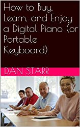 How to Buy, Learn, and Enjoy a Digital Piano (or Portable Keyboard)
