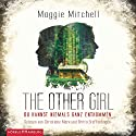 The other Girl: Du kannst niemals ganz entkommen Hörbuch von Maggie Mitchell Gesprochen von: Christiane Marx, Britta Steffenhagen