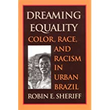 Dreaming Equality: Color, Race, and Racism in Urban Brazil: Color, Race and Racism in Urban Brazil